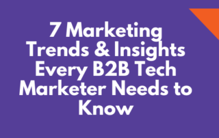 7 Marketing Trends & Insights Every B2B Tech Marketer Needs to Know