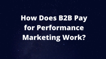 How Does B2B Performance Based Marketing Work?